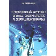 Flexisecuritatea in raporturile de munca. Concept strategic al dreptului muncii european
