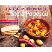 Gateste moldoveneste cu Stela Popescu. 345 de retete traditionale