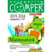 Matematica, pentru clasele I-IV, anii 2013-2014. Culegeri comper. Etapa I