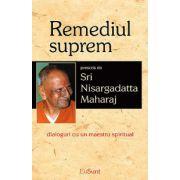 Remediul suprem. Dialoguri cu un maestru spiritual