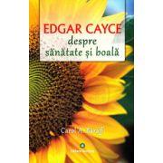 Edgar Cayce. Despre sanatate si boala