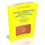 Istoria comunismului din Romania. Origini, activitate. Volumul I
