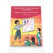 Limba romana - Limba franceza. Comunicare - Teste pentru pregatirea evaluarii scolare, pentru clasa a VI-a
