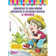 Comunicare in limba romana, matematica si explorarea mediului in vacanta clasa a I-a