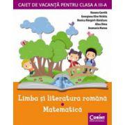 Caiet de vacanta clasa a III-a. Limba si literatura romana - Matematica