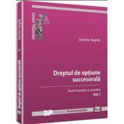 Dreptul de optiune succesorala. Vol. I - Studii teoretice si practice