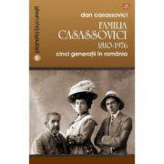 Familia Casassovici. 1810-1976. Cinci generatii in Romania