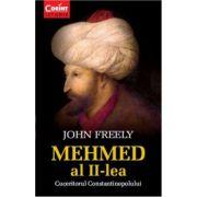Mehmed al II-lea. Cuceritorul Constantinopolului