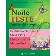 Noile teste dupa model european. Evaluarea Nationala. Clasa a IV-a. Limba romana, Matematica