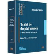 Tratat de dreptul muncii. Editia a VIII-a 2014 - Legislatie. Doctrina. Jurisprudenta