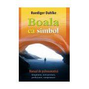 Boala ca simbol. Manual de psihosomatica