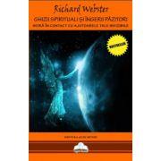Ghizii spirituali si ingerii pazitori intra in contact cu ajutoarele tale invizibile