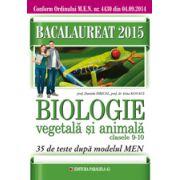 Bacalaureat 2015. Biologie vegetala si animale, clasele IX-X. 35 de teste dupa modelul MEN