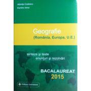 Bacalaureat Geografie 2015, sinteze si teste, enunturi si rezolvari (Romania, Europa, U.E)