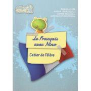 Le Francais avec Nino - Cahier de l eleve (Comunicare in limba moderna - clasa pregatitoare, caietul elevului)