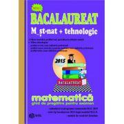 Bacalaureat Matematica 2015 - M_st-nat+tehnologic-ghid de pregatire pentru examen