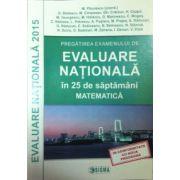 Pregatirea examenului de Evaluare Nationala 2015 in 25 de saptamani. Matematica