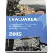 Evaluarea, competentelor lingvistice de comunicare orala in limba romana 2015