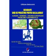 Geografie. Ghid de pregatire pentru bacalaureat. Europa-Romania-Uniunea Europeana. Probleme fundamentale