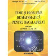 Teme si probleme de matematica pentru Bacalaureat - Partea I, clasele IX-a si a X-a