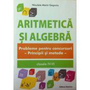 Aritmetica si algebra. Probleme pentru concursuri clasele IV-VI. Principii si metode