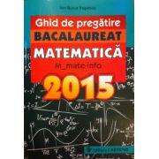 Ghid de pregatire matematica bacalaureat 2015 - M_mate-info