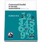 Concursul EUCLID te invata matematica. Culegere matematica Euclid clasa a III-a, editia 2014-2015