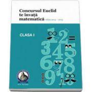 Concursul EUCLID te invata matematica. Culegere matematica Euclid clasa a I-a, editia 2014-2015