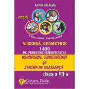 Olimpiade, concursuri si centre de excelenta. Algebra, Geometrie 1400 de probleme semnificative pentru clasa a VII-a