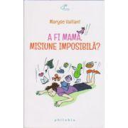 A fi mama, misiune imposibila?