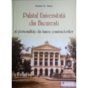 Palatul Universitatii din Bucuresti si personalitati din lumea constructorilor