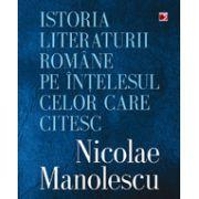 Istoria literaturii romane pe intelesul celor care citesc