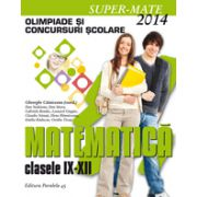 Olimpiade si concursuri scolare 2014. Matematica clasele IX-XII (Colectia Super-Mate)