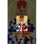 Sfantul Nicolae Velimirovici. Noul Ioan Gura de Aur 1880-1956
