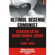 Ultimul deceniu comunist. Scrisori catre Radio Europa Libera. Vol. 2: 1986-1989