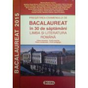 Bacalaureat 2015 Limba si literatura romana in 30 de saptamani. Filiera teoretica, Profil umanist, Filiera vocationala, Profil pedagogic