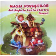 Magia povestilor. Antologie de texte literare clasa I