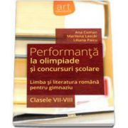 Performanta la olimpiade si concursuri scolare. Limba si literatura romana pentru gimnaziu, clasele VII-VIII