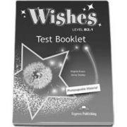 Teste de limba engleza Wishes Level B2.1 Test Booklet Revised (Photocopiable Material). Carte de teste pentru clasa a IX-a (Editie revizuita 2015)
