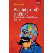 Viata intelectuala si artistica in primul deceniu al regimului Ceausescu. 1965–1974