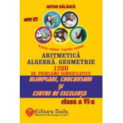 Aritmetica, Algebra, Geometrie - Olimpiade, concursuri si centre de excelenta - Clasa a VI-a 1200 de probleme semnificative