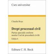 Drept procesual civil. Partea speciala conform noului Cod de procedura civila. Editia 6