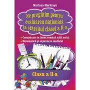 Ne pregatim pentru evaluarea nationala la sfarsitul clasei a II-a. Comunicare in limba romana (citit-scris). Matematica si explorarea mediului