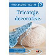 Totul despre tricotat. Tricotaje decorative, vol. 2
