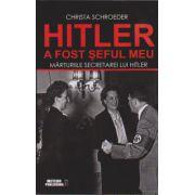 Hitler a fost seful meu - Marturiile secretarei lui Adolf Hitler