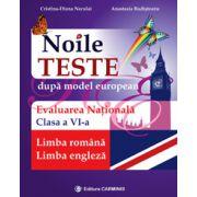 Noile Teste dupa modelul european. Evaluare Nationala Limba Romana si Limba Engleza clasa a VI-a