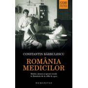 Romania medicilor - Medici, tarani si igiena rurala in Romania de la 1860 la 1910