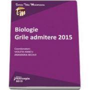 Biologie. Grile admitere 2015 (Violeta Hancu)