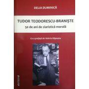 50 de ani de ziaristica morala. Tudor Teodorescu-Braniste