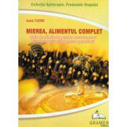 Mierea, alimentul complet. Ghid de sanatate pentru consumatori si informatii utile pentru apicultori
